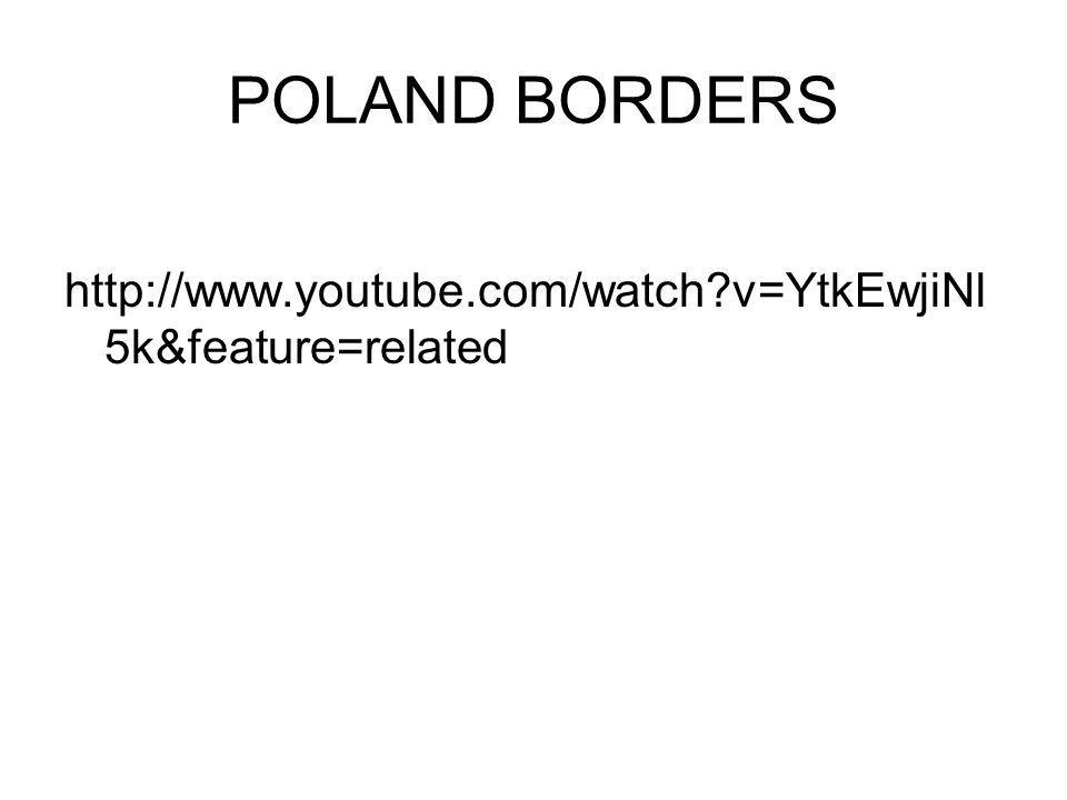 POLAND BORDERS http://www.youtube.com/watch v=YtkEwjiNl5k&feature=related