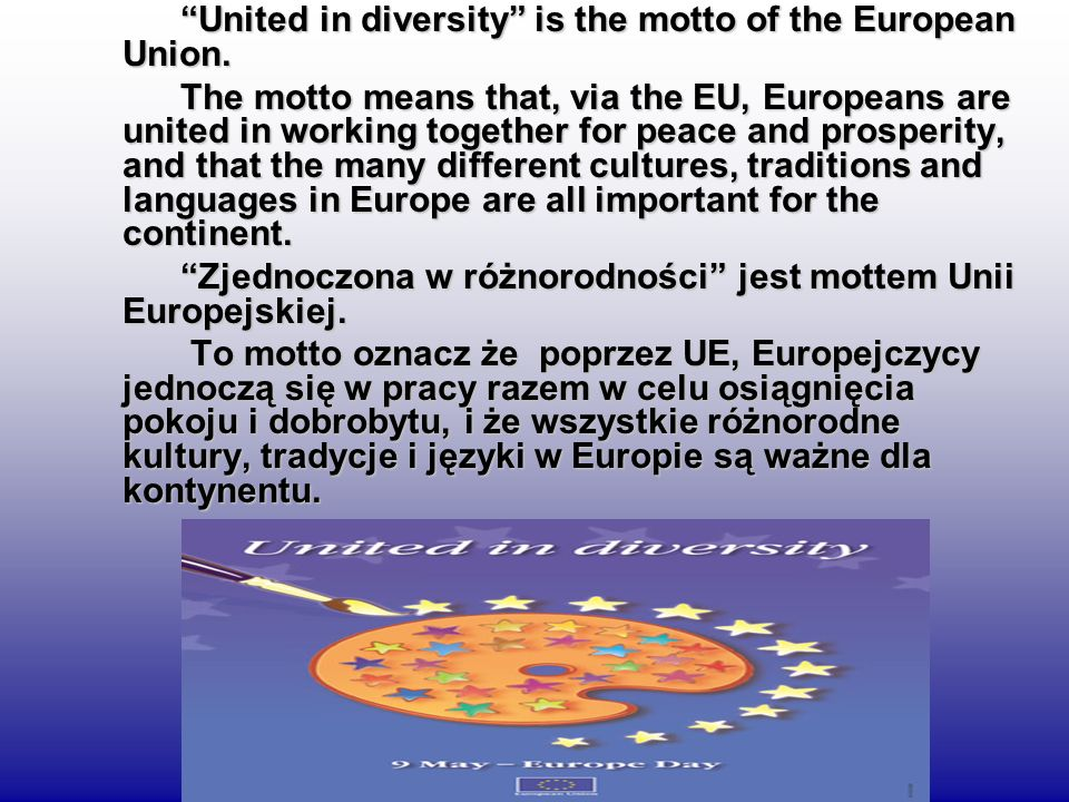 United in diversity is the motto of the European Union.