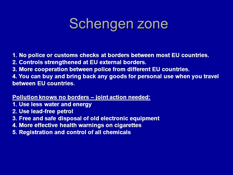 Schengen zone 1. No police or customs checks at borders between most EU countries. 2. Controls strengthened at EU external borders.