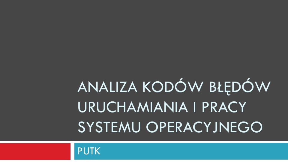 Analiza kodów błędów uruchamiania i pracy systemu operacyjnego