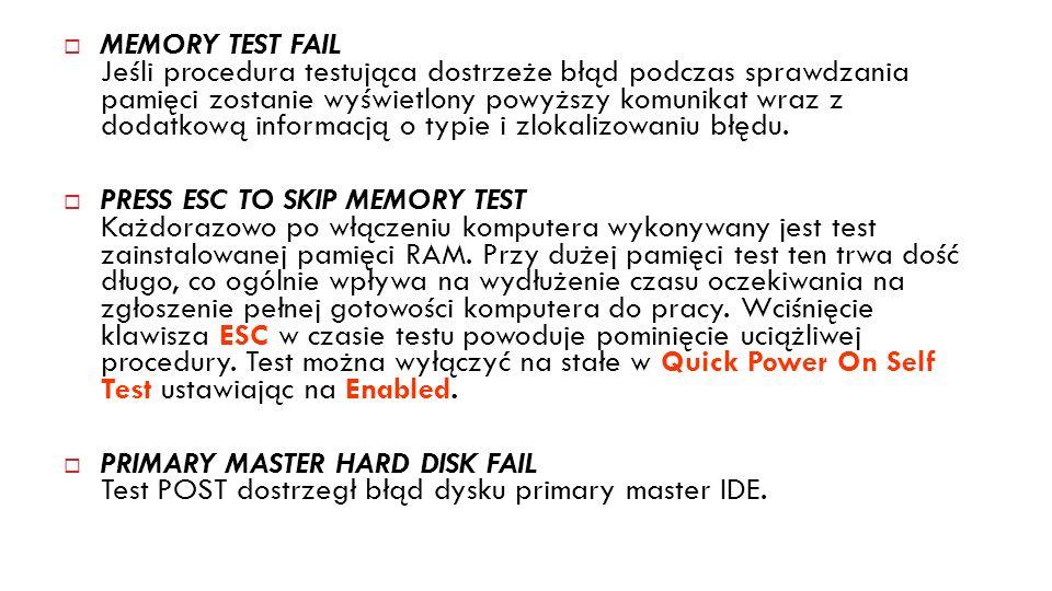 MEMORY TEST FAIL Jeśli procedura testująca dostrzeże błąd podczas sprawdzania pamięci zostanie wyświetlony powyższy komunikat wraz z dodatkową informacją o typie i zlokalizowaniu błędu.