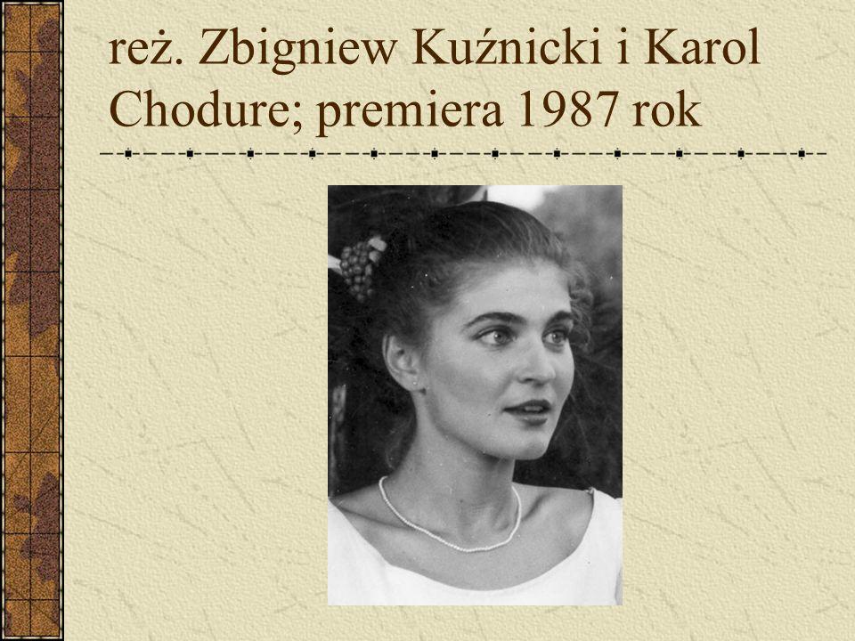 reż. Zbigniew Kuźnicki i Karol Chodure; premiera 1987 rok