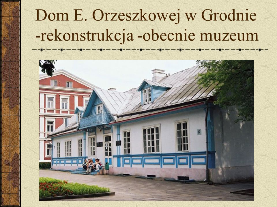 Dom E. Orzeszkowej w Grodnie -rekonstrukcja -obecnie muzeum