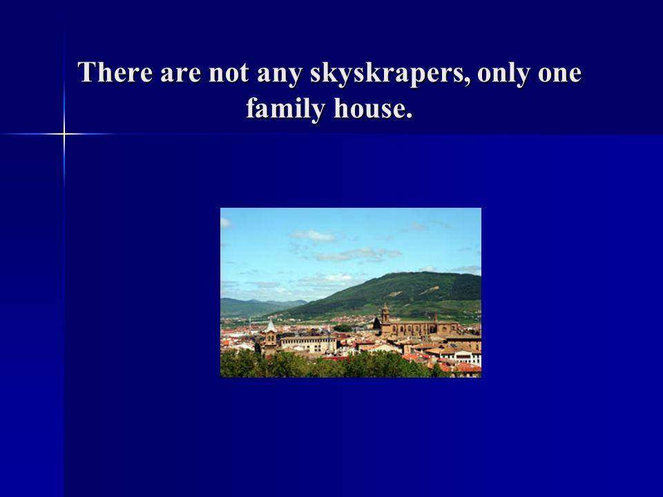 There are not any skyskrapers, only one family house.