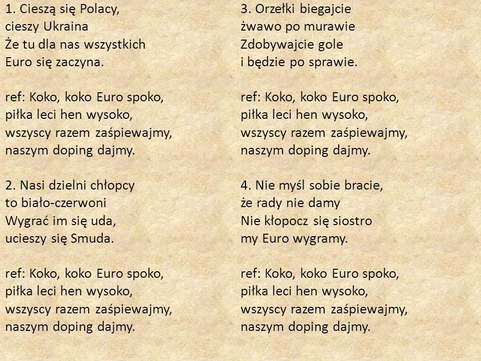 1. Cieszą się Polacy, cieszy Ukraina Że tu dla nas wszystkich Euro się zaczyna.