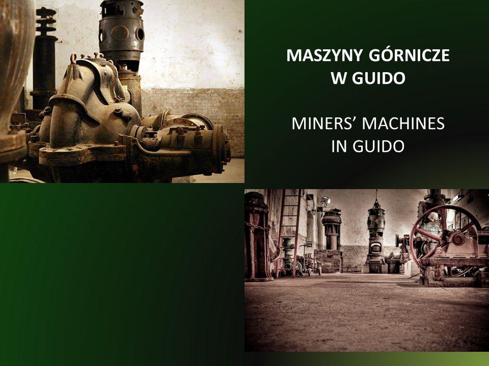 MASZYNY GÓRNICZE W GUIDO MINERS' MACHINES IN GUIDO