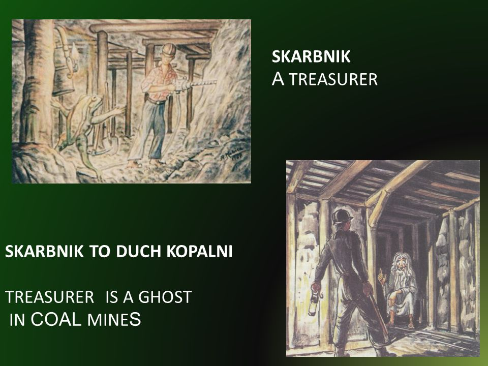 SKARBNIK A TREASURER SKARBNIK TO DUCH KOPALNI TREASURER IS A GHOST IN COAL MINES