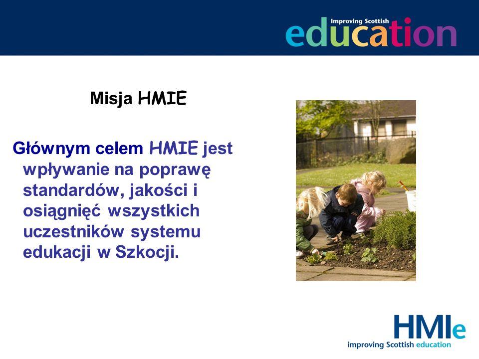 Misja HMIE Głównym celem HMIE jest wpływanie na poprawę standardów, jakości i osiągnięć wszystkich uczestników systemu edukacji w Szkocji.
