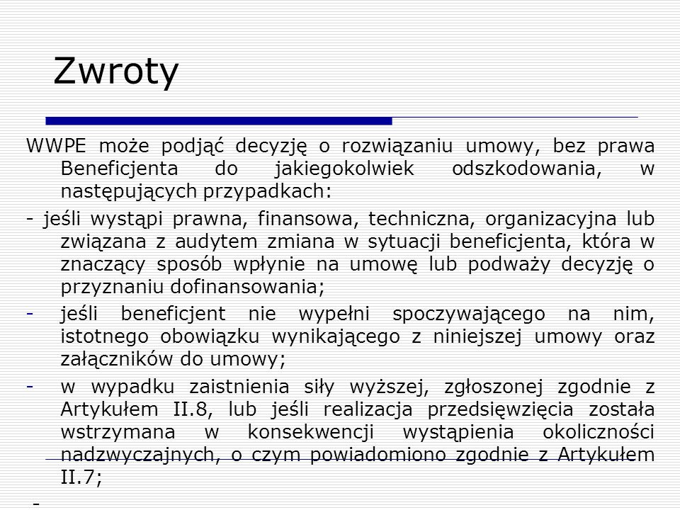 Zwroty WWPE może podjąć decyzję o rozwiązaniu umowy, bez prawa Beneficjenta do jakiegokolwiek odszkodowania, w następujących przypadkach: