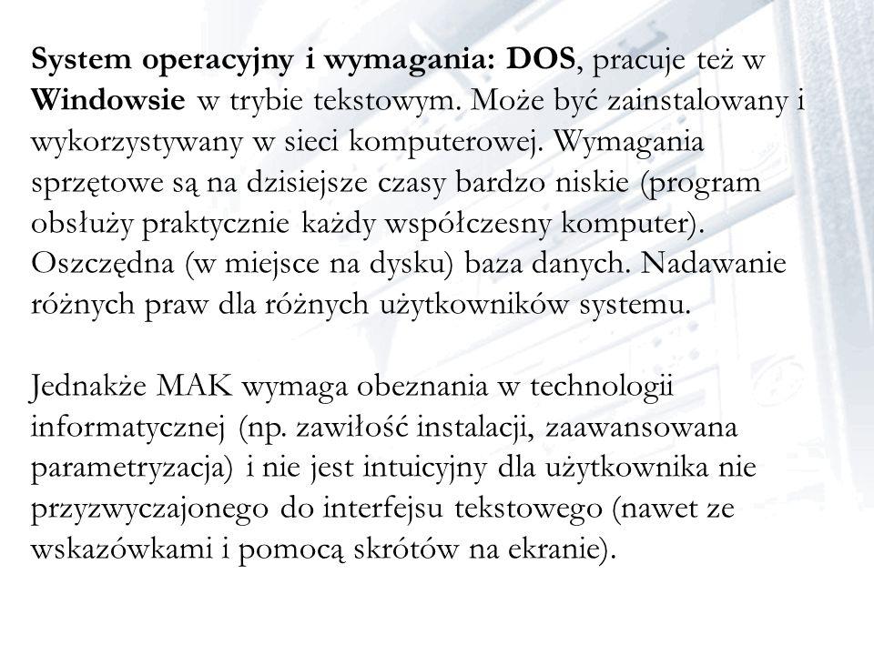 System operacyjny i wymagania: DOS, pracuje też w Windowsie w trybie tekstowym. Może być zainstalowany i wykorzystywany w sieci komputerowej. Wymagania sprzętowe są na dzisiejsze czasy bardzo niskie (program obsłuży praktycznie każdy współczesny komputer). Oszczędna (w miejsce na dysku) baza danych. Nadawanie różnych praw dla różnych użytkowników systemu.
