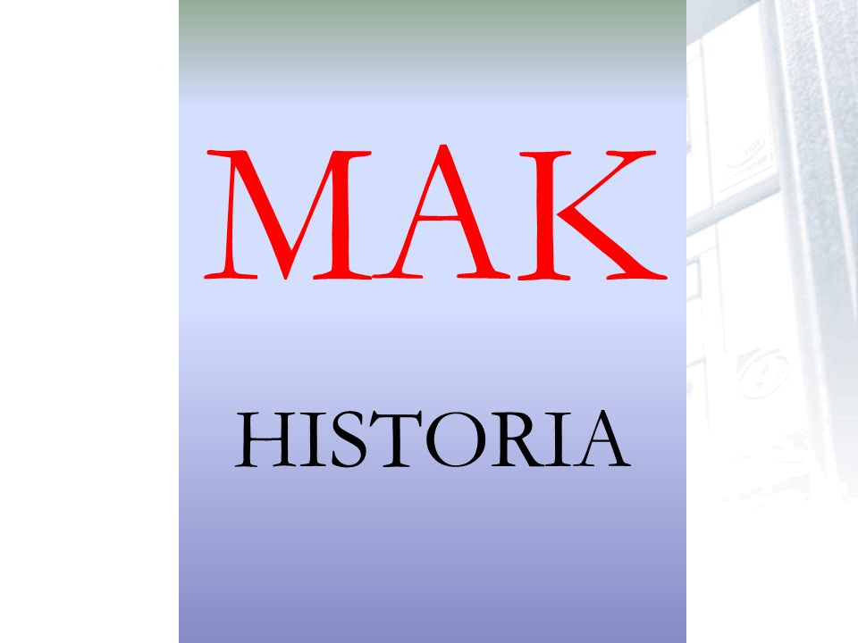 MAK HISTORIA