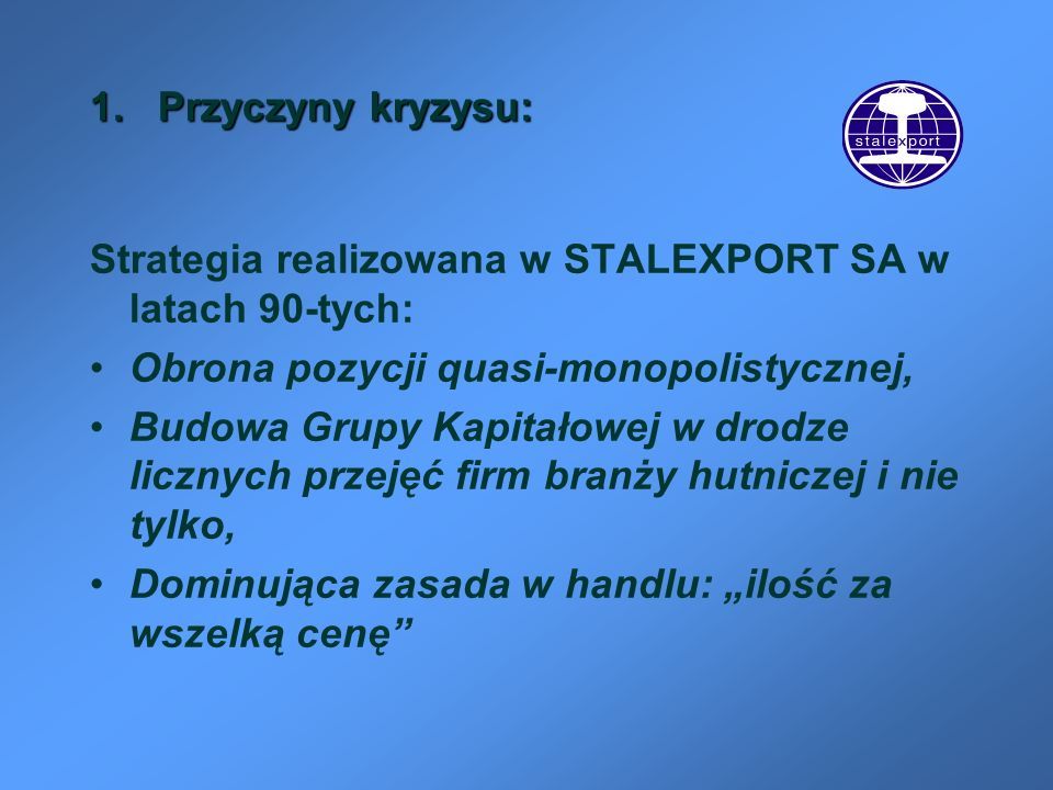 1. Przyczyny kryzysu: Strategia realizowana w STALEXPORT SA w latach 90-tych: Obrona pozycji quasi-monopolistycznej,