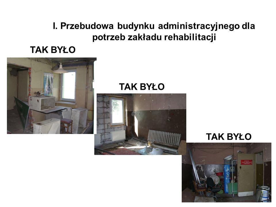 I. Przebudowa budynku administracyjnego dla potrzeb zakładu rehabilitacji