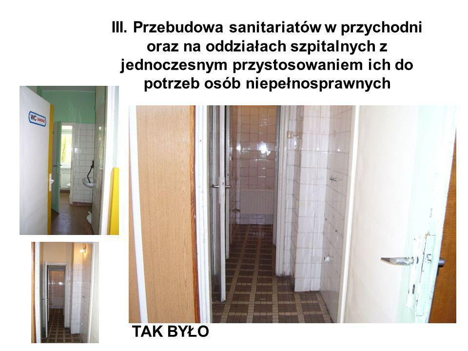 III. Przebudowa sanitariatów w przychodni oraz na oddziałach szpitalnych z jednoczesnym przystosowaniem ich do potrzeb osób niepełnosprawnych