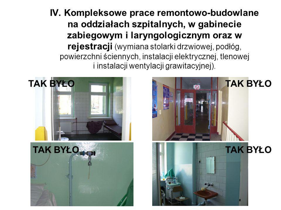 IV. Kompleksowe prace remontowo-budowlane na oddziałach szpitalnych, w gabinecie zabiegowym i laryngologicznym oraz w rejestracji (wymiana stolarki drzwiowej, podłóg, powierzchni ściennych, instalacji elektrycznej, tlenowej i instalacji wentylacji grawitacyjnej).