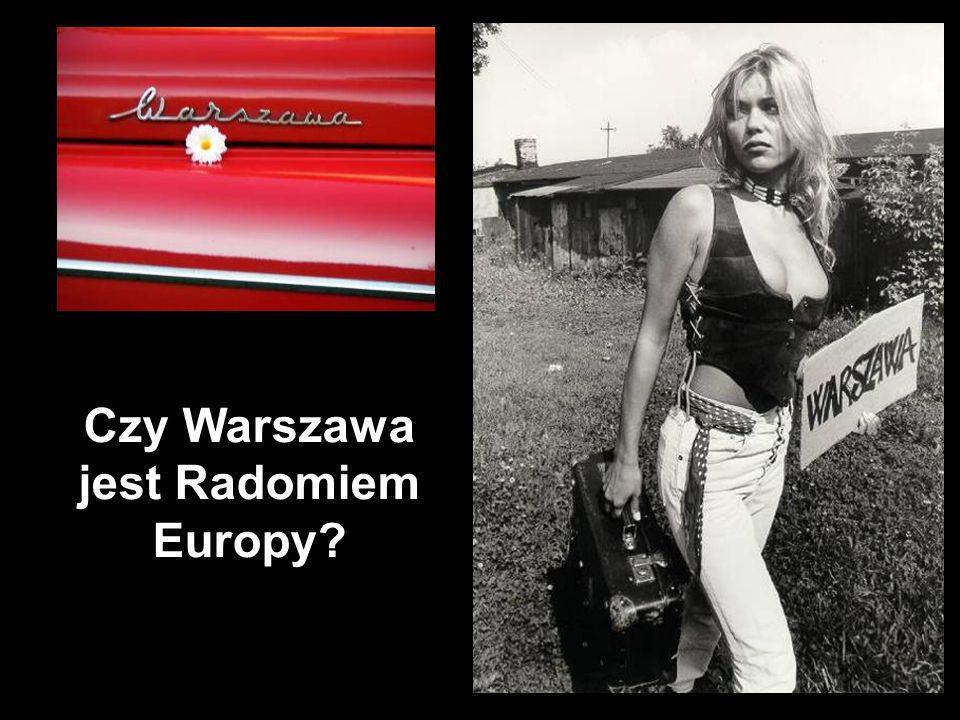 Czy Warszawa jest Radomiem Europy