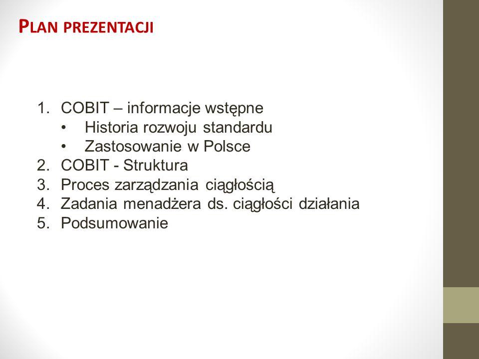 Plan prezentacji COBIT – informacje wstępne Historia rozwoju standardu