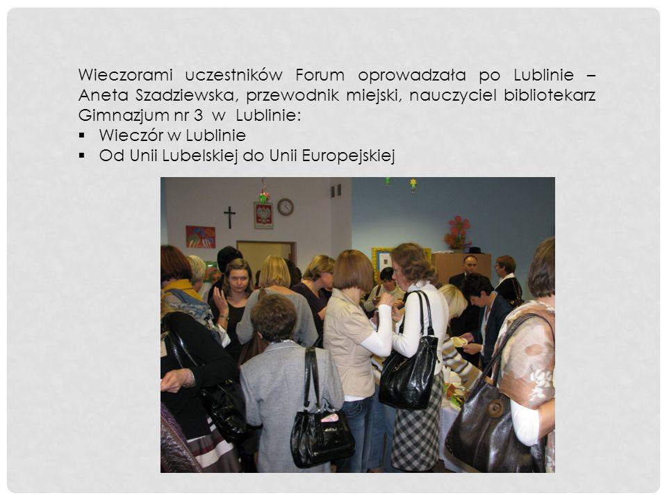 Wieczorami uczestników Forum oprowadzała po Lublinie – Aneta Szadziewska, przewodnik miejski, nauczyciel bibliotekarz Gimnazjum nr 3 w Lublinie: