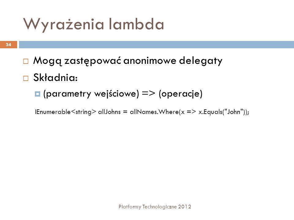 Wyrażenia lambda Mogą zastępować anonimowe delegaty Składnia:
