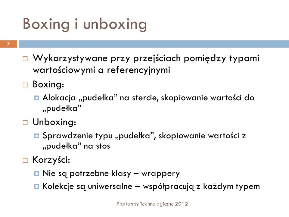 Boxing i unboxing Wykorzystywane przy przejściach pomiędzy typami wartościowymi a referencyjnymi. Boxing: