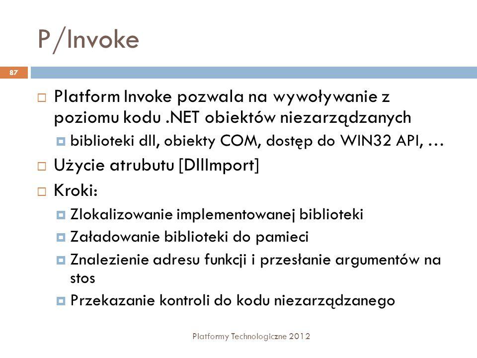 P/Invoke Platform Invoke pozwala na wywoływanie z poziomu kodu .NET obiektów niezarządzanych. biblioteki dll, obiekty COM, dostęp do WIN32 API, …