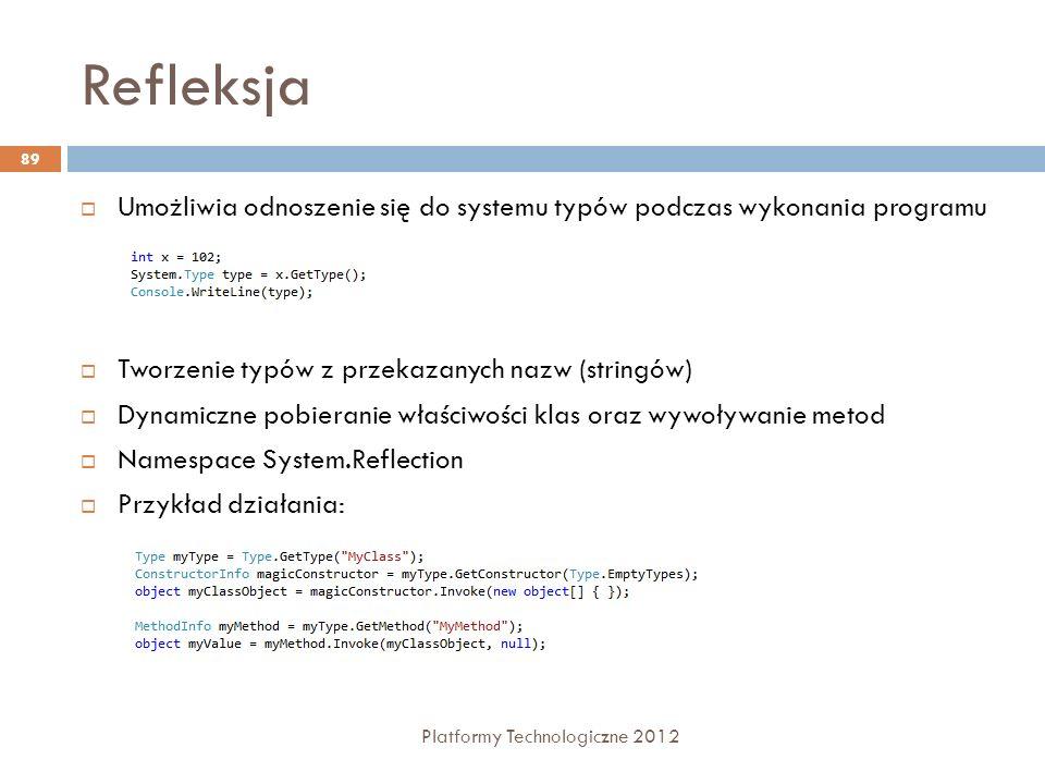 Refleksja Umożliwia odnoszenie się do systemu typów podczas wykonania programu. Tworzenie typów z przekazanych nazw (stringów)
