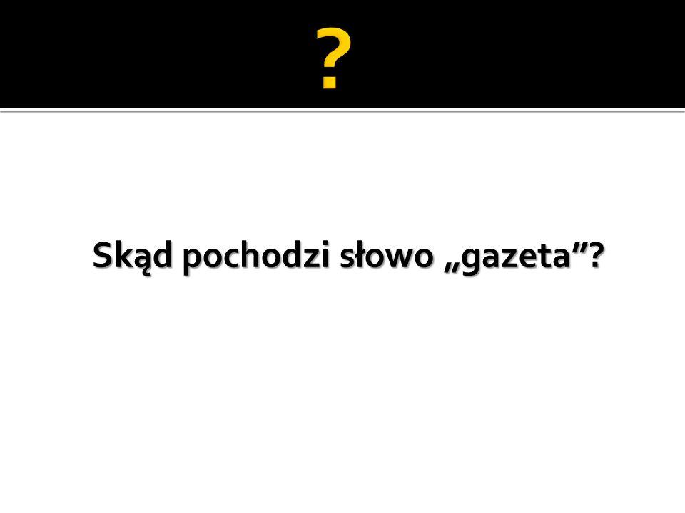 """Skąd pochodzi słowo """"gazeta"""