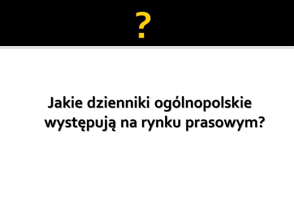 Jakie dzienniki ogólnopolskie występują na rynku prasowym