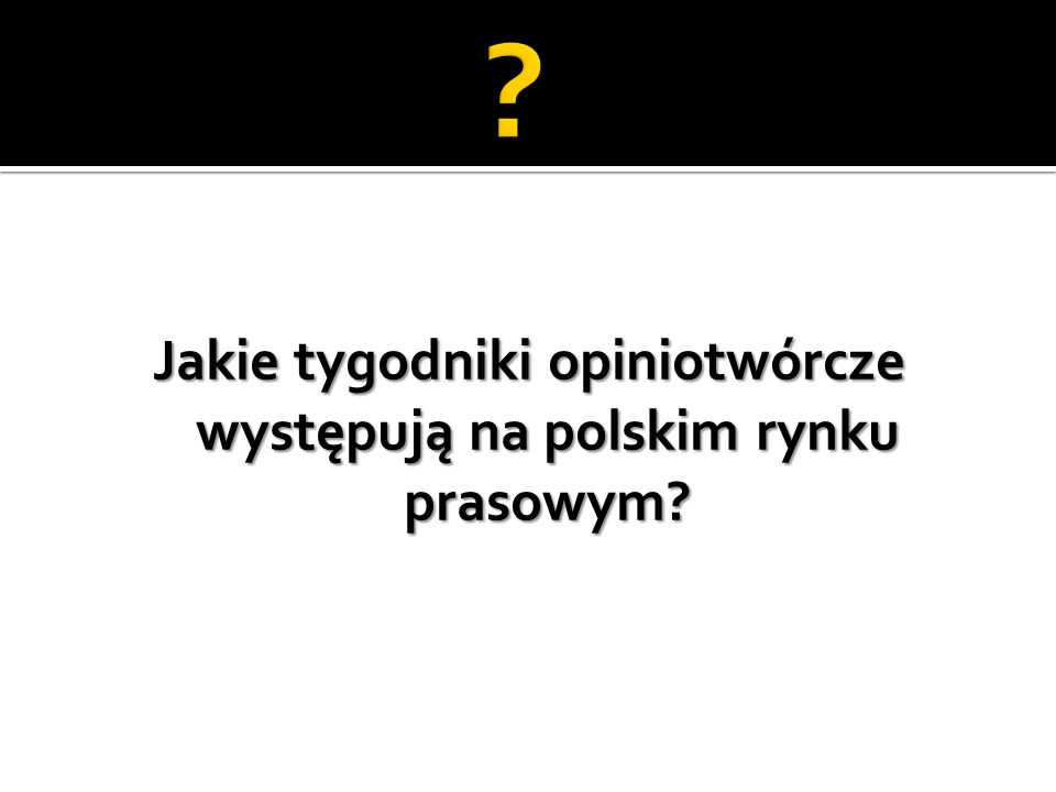 Jakie tygodniki opiniotwórcze występują na polskim rynku prasowym