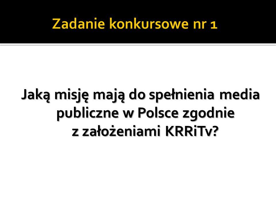 Zadanie konkursowe nr 1 Jaką misję mają do spełnienia media publiczne w Polsce zgodnie z założeniami KRRiTv