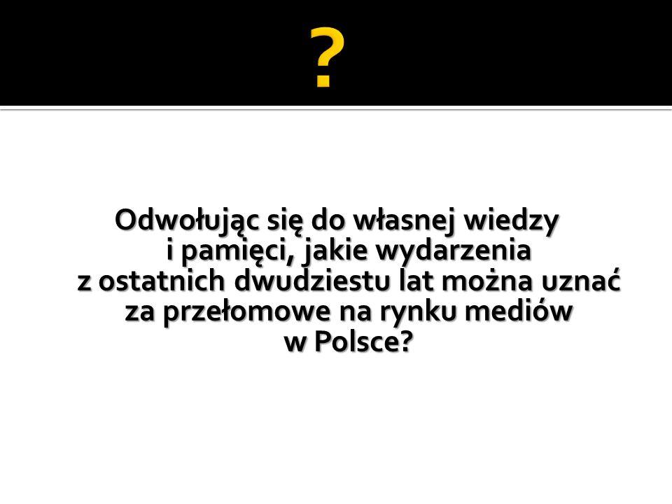 Odwołując się do własnej wiedzy i pamięci, jakie wydarzenia z ostatnich dwudziestu lat można uznać za przełomowe na rynku mediów w Polsce