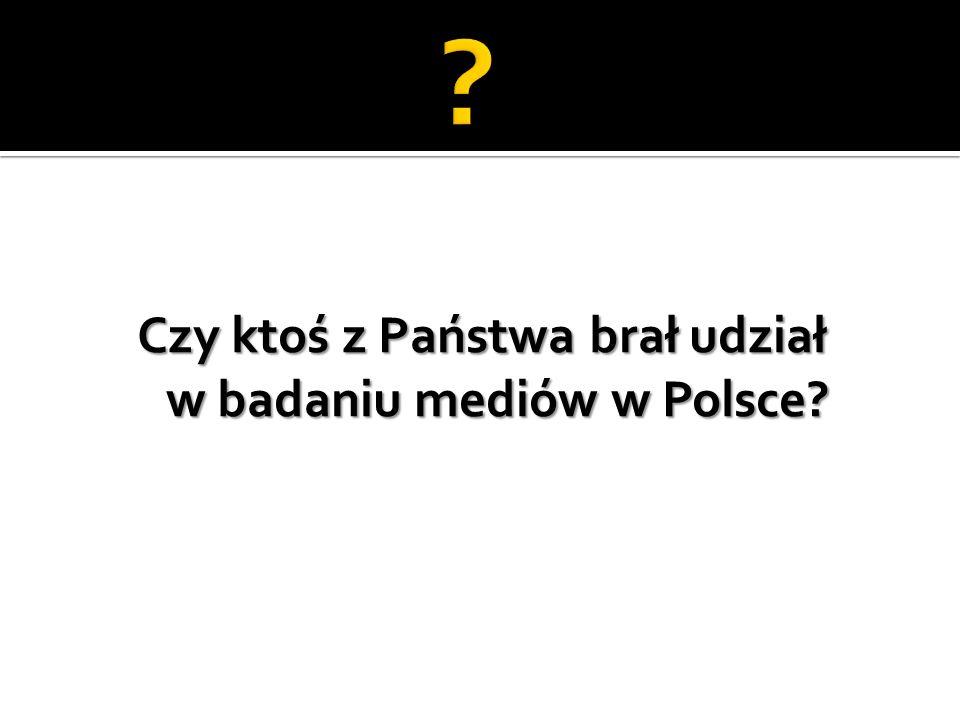 Czy ktoś z Państwa brał udział w badaniu mediów w Polsce