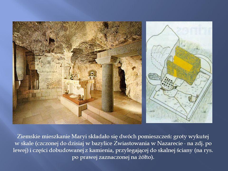 Ziemskie mieszkanie Maryi składało się dwóch pomieszczeń: groty wykutej