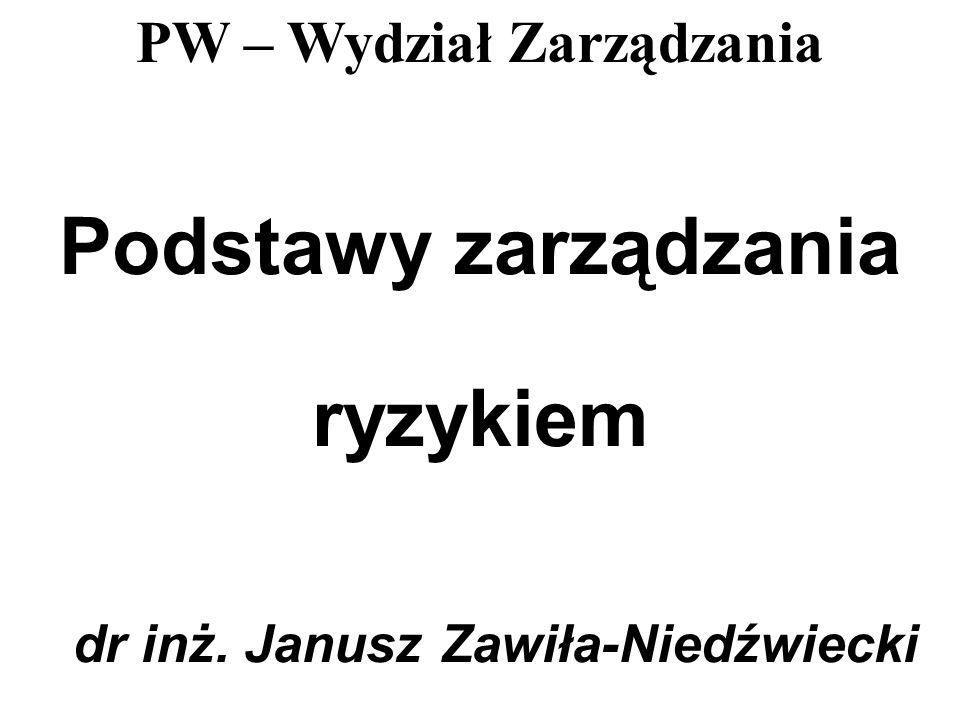 Podstawy zarządzania ryzykiem dr inż. Janusz Zawiła-Niedźwiecki