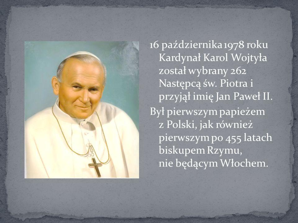16 października 1978 roku Kardynał Karol Wojtyła został wybrany 262 Następcą św.