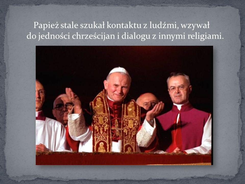 Papież stale szukał kontaktu z ludźmi, wzywał do jedności chrześcijan i dialogu z innymi religiami.