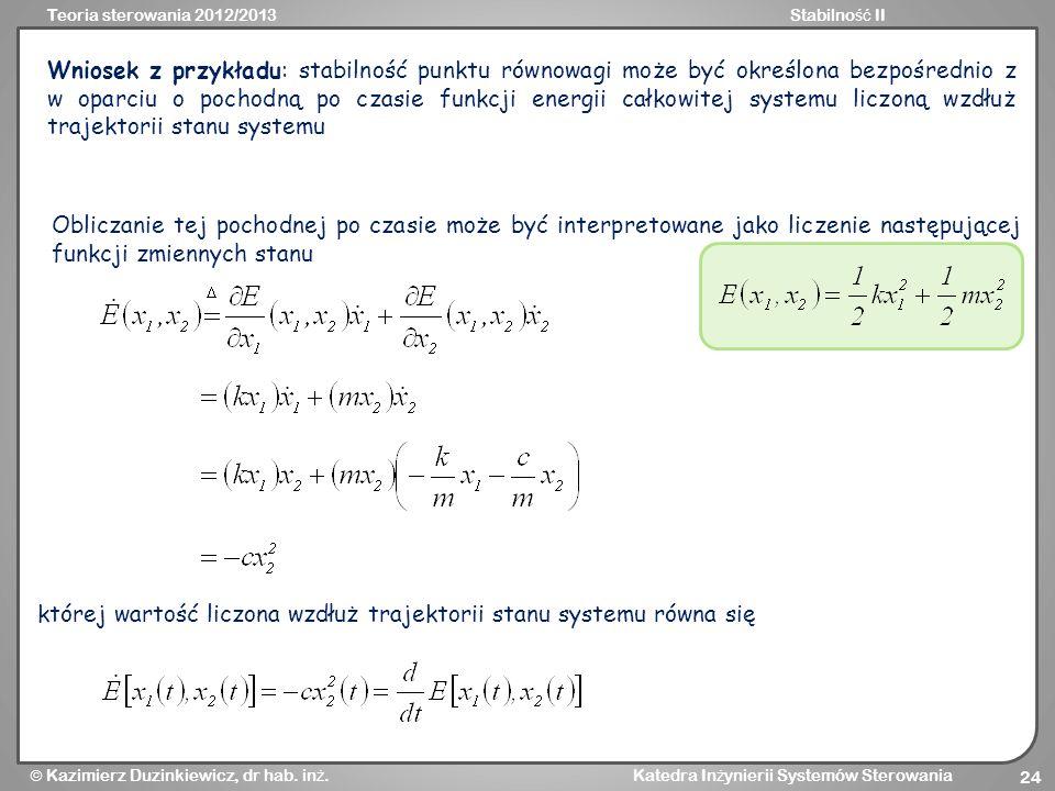 Wniosek z przykładu: stabilność punktu równowagi może być określona bezpośrednio z w oparciu o pochodną po czasie funkcji energii całkowitej systemu liczoną wzdłuż trajektorii stanu systemu