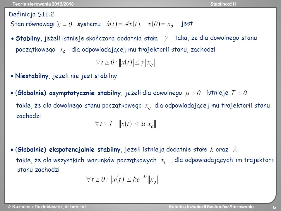 Definicja SII.2. Stan równowagi. systemu. jest.  Stabilny, jeżeli istnieje skończona dodatnia stała.