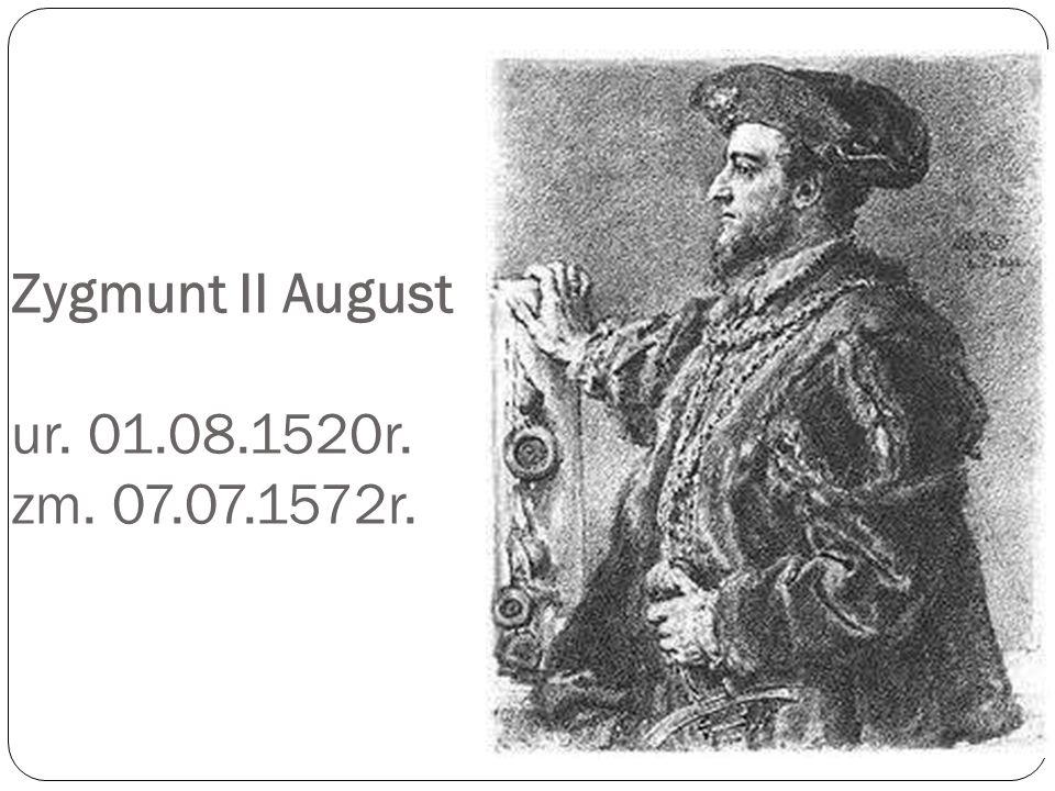 Zygmunt II August ur. 01.08.1520r. zm. 07.07.1572r.