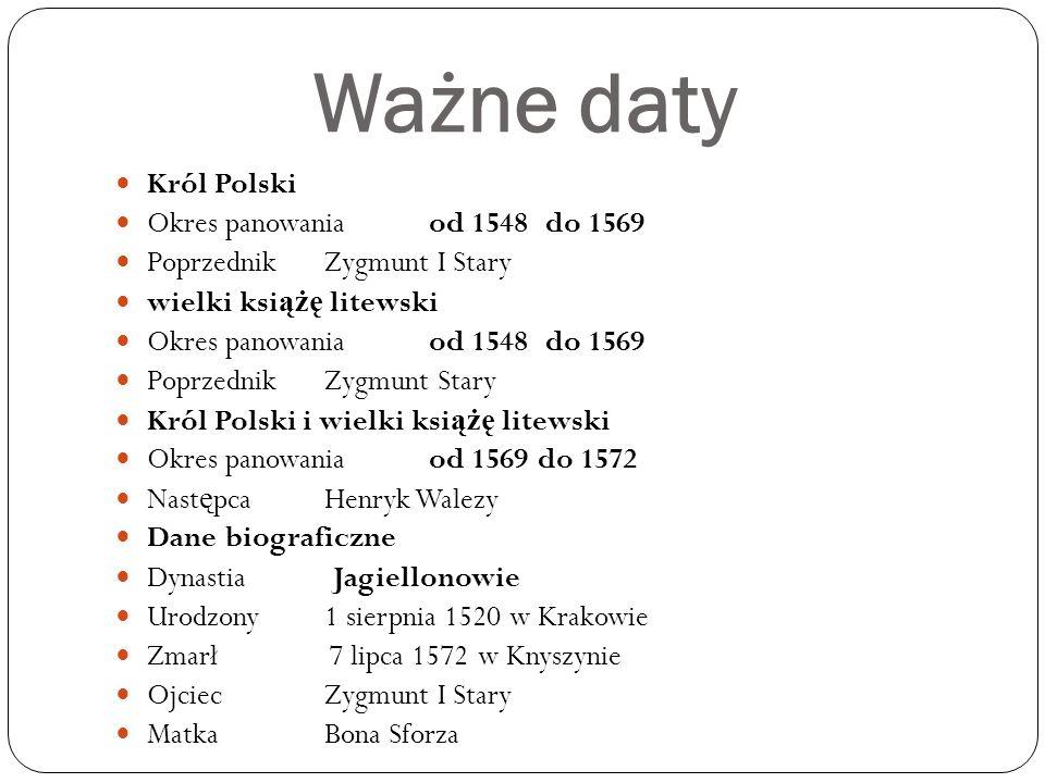 Ważne daty Król Polski Okres panowania od 1548 do 1569