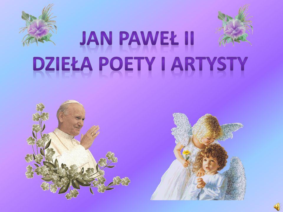 Jan Paweł II dzieła poety i artysty