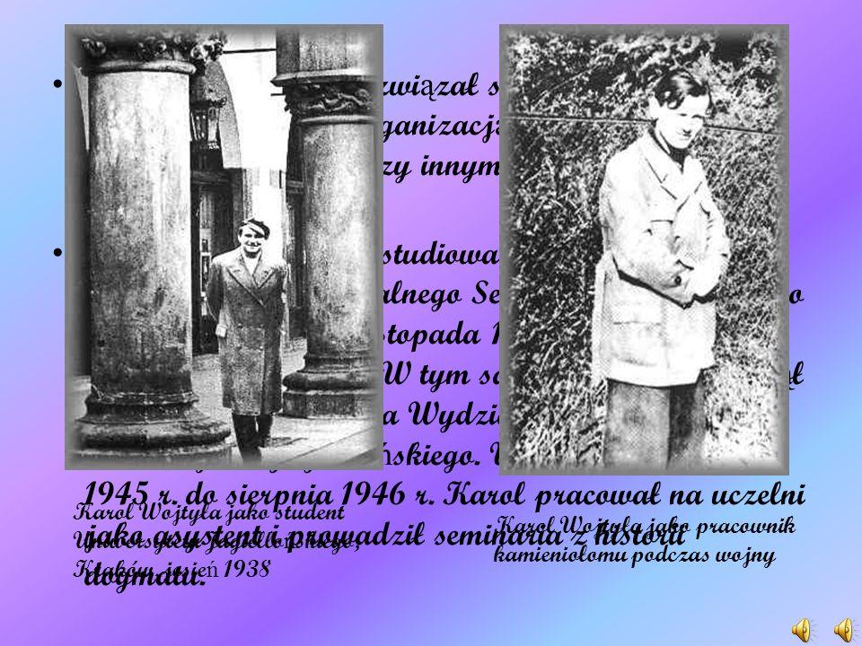 W tym okresie Karol związał się też z polityczno-wojskową katolicką organizacją podziemną Unia, która starała się między innymi ochraniać zagrożonych Żydów.