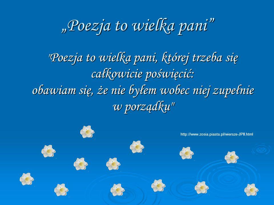"""""""Poezja to wielka pani"""