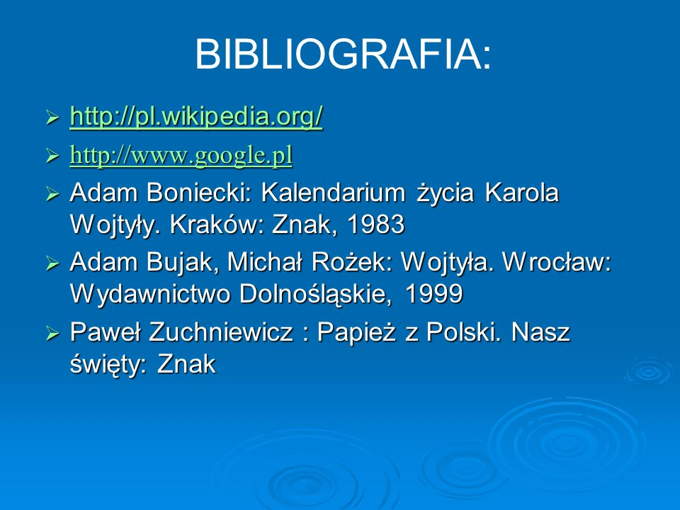 BIBLIOGRAFIA: http://pl.wikipedia.org/ http://www.google.pl