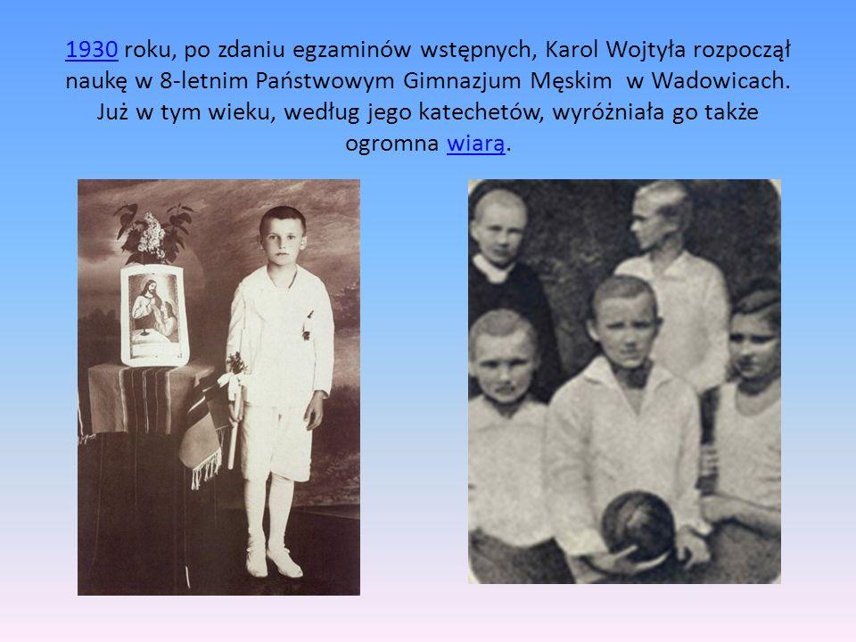 1930 roku, po zdaniu egzaminów wstępnych, Karol Wojtyła rozpoczął naukę w 8-letnim Państwowym Gimnazjum Męskim w Wadowicach.