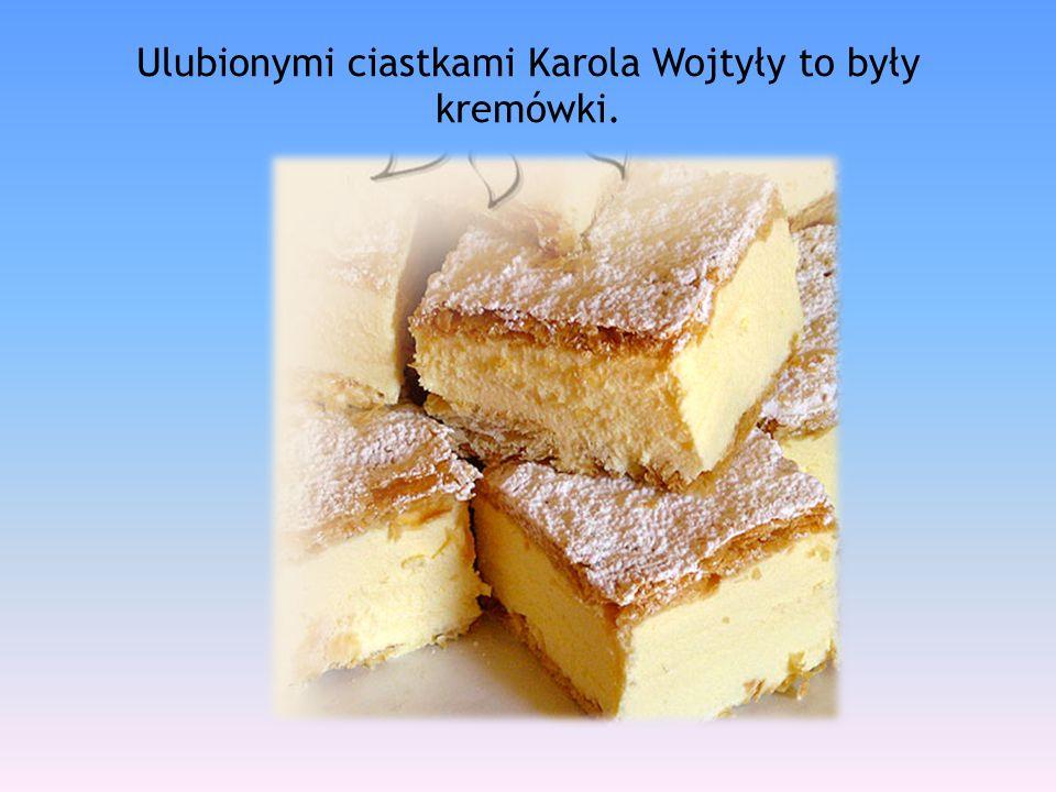 Ulubionymi ciastkami Karola Wojtyły to były kremówki.