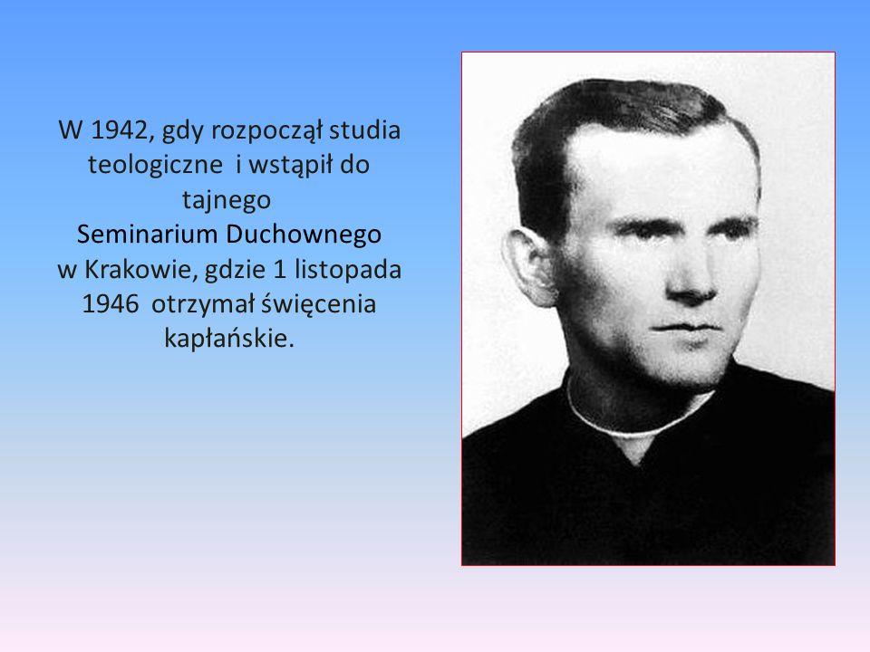 W 1942, gdy rozpoczął studia teologiczne i wstąpił do tajnego Seminarium Duchownego w Krakowie, gdzie 1 listopada 1946 otrzymał święcenia kapłańskie.