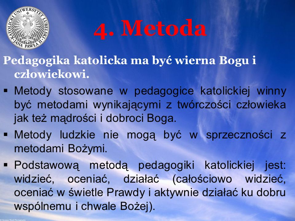 4. Metoda Pedagogika katolicka ma być wierna Bogu i człowiekowi.