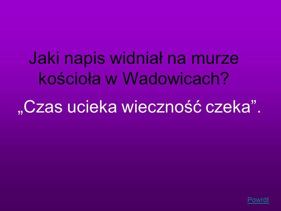 Jaki napis widniał na murze kościoła w Wadowicach