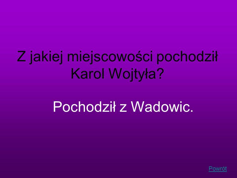Z jakiej miejscowości pochodził Karol Wojtyła